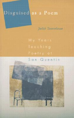 Disguised As A Poem: My Years Teaching Poetry at San Quentin, Tannenbaum, Judith