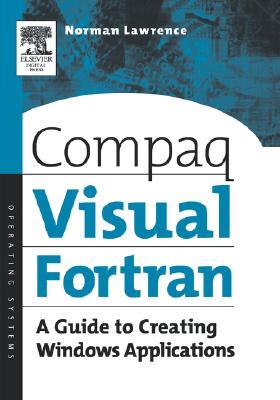 Compaq Visual Fortran: A Guide to Creating Windows Applications, Lawrence PhD  MEd, Norman