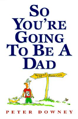 Image for SO YOU'RE GOING TO BE A DAD