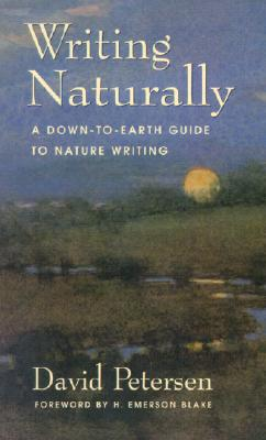 Writing Naturally: A Down-To-Earth Guide to Nature Writing, Petersen, David