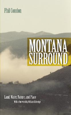 Montana Surround: Land, Water, Nature, and Place, Phil Condon