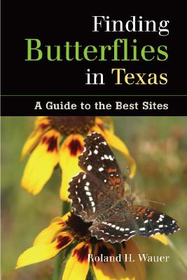 Finding Butterflies in Texas: A Guide to the Best Sites, Roland H. Wauer