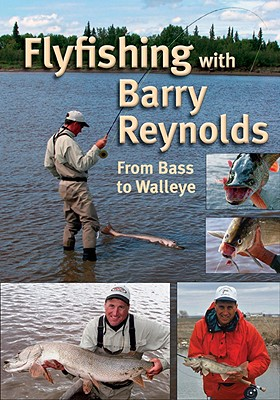 Flyfishing with Barry Reynolds: From Bass to Walleye, Barry Reynolds