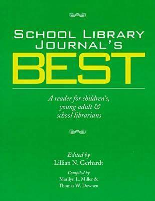 School Library Journal's Best: A Reader for Children'S, Young Adult & School Librarians, Marilyn L. Miller (Compiler), Thomas W. Downen (Compiler), Lillian N. Gerhardt (Editor)