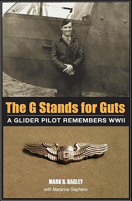 Image for The G Stands for Guts: A Glider Pilot Remembers WWII