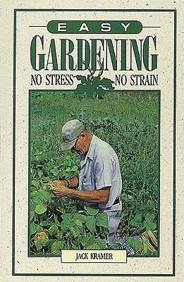 Image for Easy Gardening: No Stress, No Strain