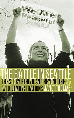 The Battle in Seattle: The Story Behind and Beyond the WTO Demonstrations, Thomas, Janet