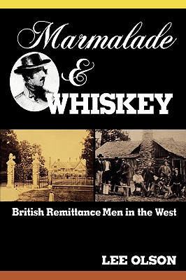 Marmalade and Whiskey: British Remittance Men in the West, Olson, Lee