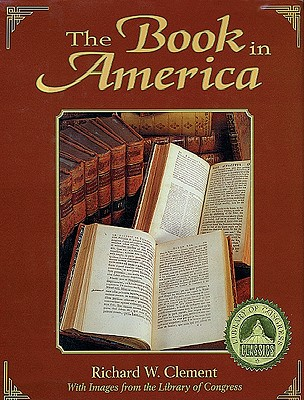 The Book in America With Images from the Library of Congress, Clement, Richard W.