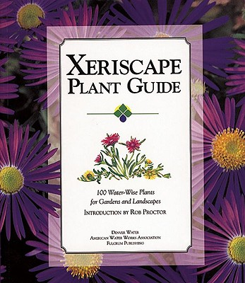 Image for Xeriscape Plant Guide: 100 Water-Wise Plants for Gardens and Landscapes