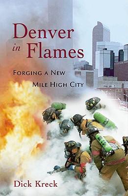 Denver in Flames: Forging a New Mile High City, Dick Kreck