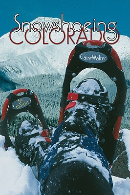 Snowshoeing Colorado, 3rd Edition, Claire Walter