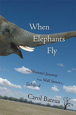 Image for When Elephants Fly: One Woman's Journey from Wall Street to Zululand