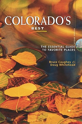 Colorado's Best, Second Edition: The Essential Guide to Favorite Places, Bruce Caughey, Doug Whitehead