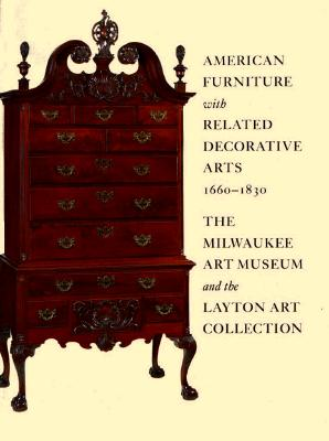 Image for American Furniture with Related Decorative Arts, 1660-1830: The Milwaukee Art Museum and the Layton Art Collection