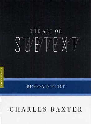 The Art of Subtext: Beyond Plot (Art of...), CHARLES BAXTER