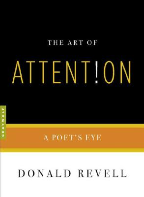 The Art of Attention: A Poet's Eye (Art of...), DONALD REVELL