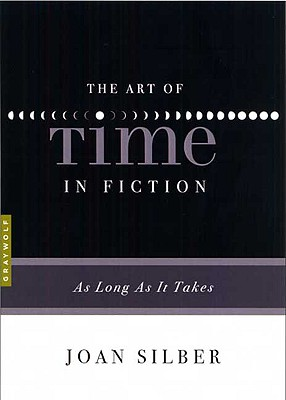 The Art of Time in Fiction: As Long as It Takes (Art of...), Joan Silber