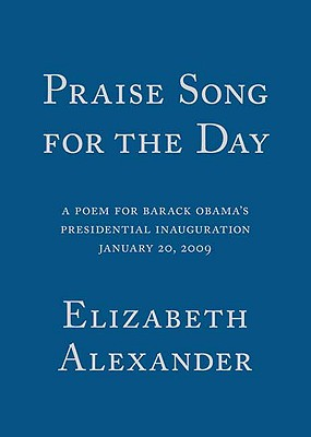 Image for Praise Song for the Day: A Poem for Barack Obama's Presidential Inauguration