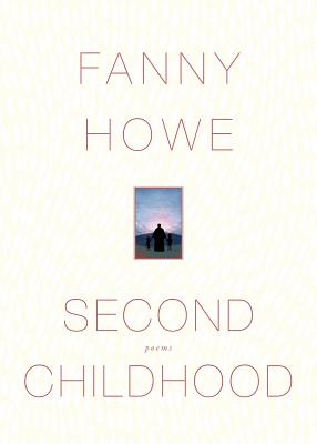 Second Childhood: Poems, Fanny Howe