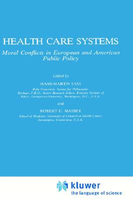 Health Care Systems: Moral Conflicts in European and American Public Policy; P&M Philosophy and Medicine 30, Sass, Hans-Martin, Massey, Robert U.
