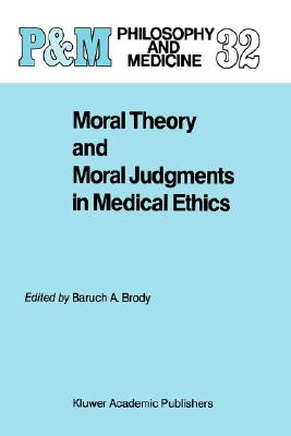 Image for Moral Theory and Moral Judgments in Medical Ethics (Philosophy and Medicine)