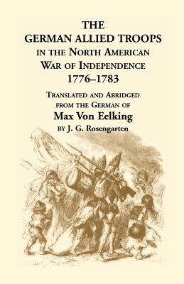 The German Allied Troops in the North American War of Independence, 1776-1783, Max von Eelking