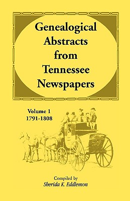 Image for Genealogical Abstracts from Tennessee Newspapers, Volume 1, 1791-1808