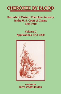Image for Cherokee by Blood: Volume 2, Records of Eastern Cherokee Ancestry in the U.S. Court of Claims 1906-1910, Applications 1551-4200