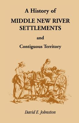Image for History of Middle New River Settlements and Contiguous Territory