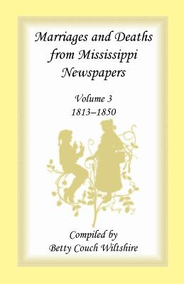 Image for Marriages and Deaths from Mississippi Newspapers: Volume 3, 1813-1850