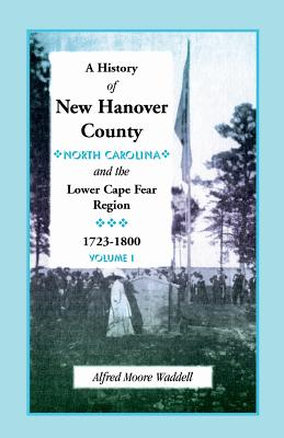 Image for A History of New Hanover County (North Carolina), and the Cape Fear Region, 1723-1800