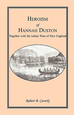 Image for Heroism of Hannah Duston, Together with the Indian Wars of New England