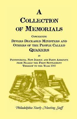 Image for A Collection of Memorials Concerning Diverse Deceased Ministers and Others of the People Called QuakersIn Pennsylvania, New Jersey, and Parts ... Thereof to the Year 1878 (Heritage Classic)