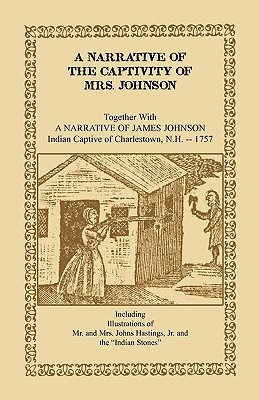 Image for A Narrative of the Captivity of Mrs. Johnson, Together with A Narrative of James Johnson: Indian Captive of Charlestown, New Hampshire