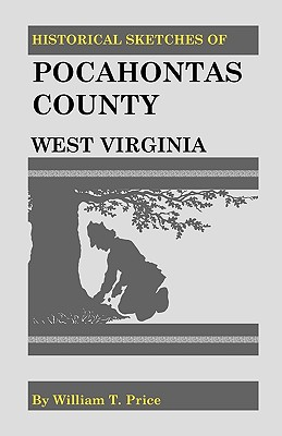 Historical Sketches of Pocahontas County, West Virginia, William T. Price