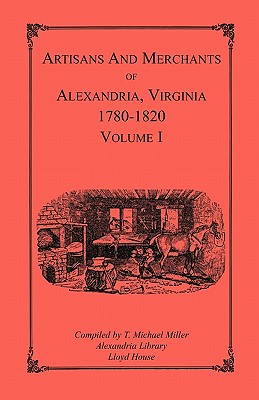 Image for Artisans and Merchants of Alexandria, Virginia 1780-1820, Volume 1, Abercrombie to Myer