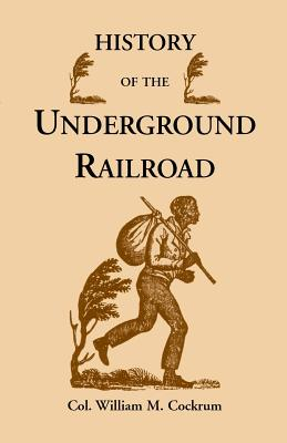 Image for History of the Underground Railroad as it Was Conducted by the Anti-Slavery League, Including Many Thrilling Encounters Between Those Aiding the Slaves to Escape and Those Trying to Recapture Them