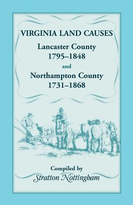 Image for Virginia Land Causes: Lancaster County, 1795 - 1848 and Northampton County, 1731 -1868