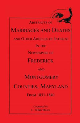 Image for Abstracts of Marriages and Deaths... in the Newspapers of Frederick and Montgomery Counties, Maryland, 1831-1840