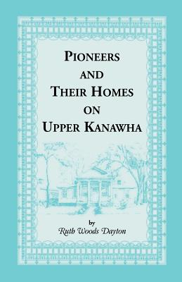 Image for Pioneers and Their Homes on Upper Kanawha