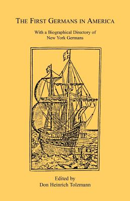 Image for The First Germans in America: With a Biographical Directory of New York Germans