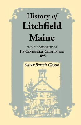 Image for History of Litchfield (Maine), and an account of its Centennial Celebration, 1895, Part 1 & 2