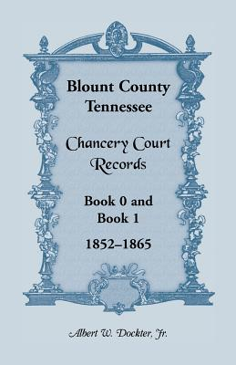 Image for Blount County, Tennessee, Chancery Court Records, Book 0 and Book 1, 1852-1865