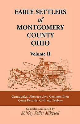 Image for Early Settlers of Montgomery County, Ohio: Genealogical Abstracts from Common Pleas Court Records Civil and Probate