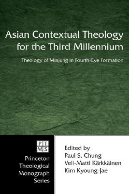 Asian Contextual Theology for the Third Millennium: Theology of Minjung in Fourth-Eye Formation (Princeton Theological Monograph)