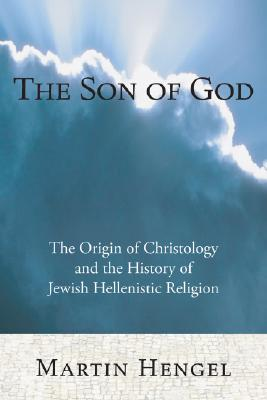 Image for The Son of God: The Origin of Christology and the History of Jewish-Hellenistic Religion