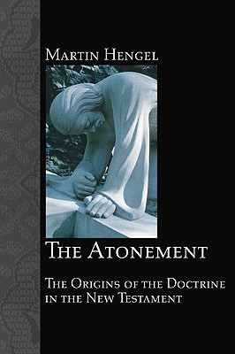 The Atonement: The Origins of the Doctrine in the New Testament, Martin Hengel