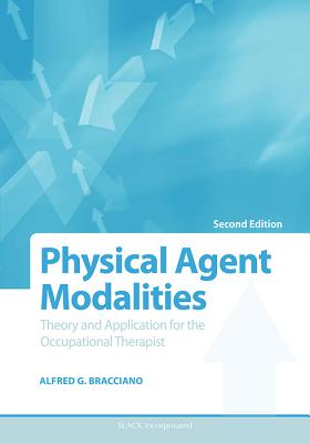 Physical Agent Modalities: Theory and Application for the Occupational Therapist (Bracciano, Physical Agent Modalitites), Alfred Bracciano EdD  OTR