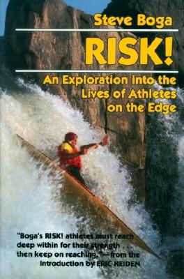 Risk!: An Exploration into the Lives of Athletes on the Edge, Boga, Steve